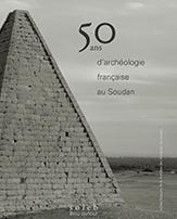 Cinquante ans d'archéologie française au Soudan.